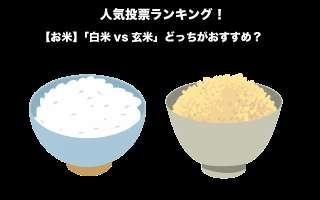 【お米】「白米vs玄米」どっちがおすすめ?違いや魅力を紹介!人気投票実施中!