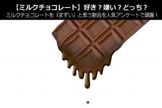 【ミルクチョコレート】好き?嫌い?どっち?ミルクチョコレートを『まずい』と思う割合を人気アンケートで調査!